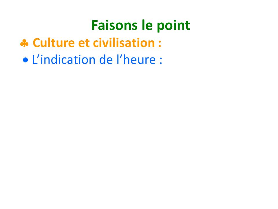 Faisons le point Culture et civilisation : Lindication de lheure :
