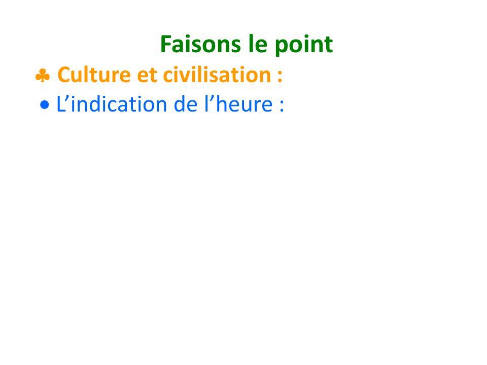 Faisons le point Culture et civilisation : Lindication de lheure :