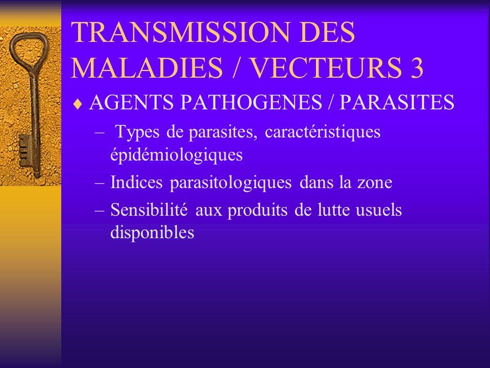 TRANSMISSION DES MALADIES / VECTEURS 4 HOTE / PORTEUR SAIN –Population cible, notion genre (les plus exposées) –Facteurs sociaux et culturels favorables à la transmission de la maladie.