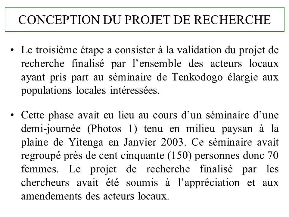 CONCEPTION DU PROJET DE RECHERCHE Le troisième étape a consister à la validation du projet de recherche finalisé par lensemble des acteurs locaux ayan