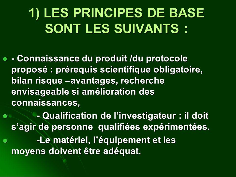 1) LES PRINCIPES DE BASE SONT LES SUIVANTS : - Connaissance du produit /du protocole proposé : prérequis scientifique obligatoire, bilan risque –avant