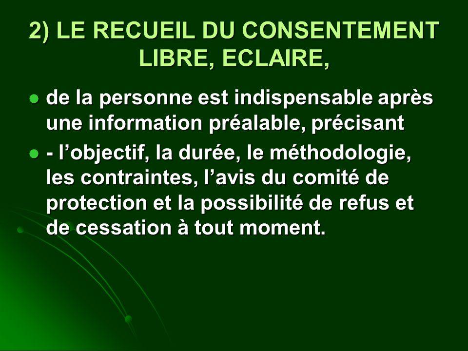 2) LE RECUEIL DU CONSENTEMENT LIBRE, ECLAIRE, de la personne est indispensable après une information préalable, précisant de la personne est indispens