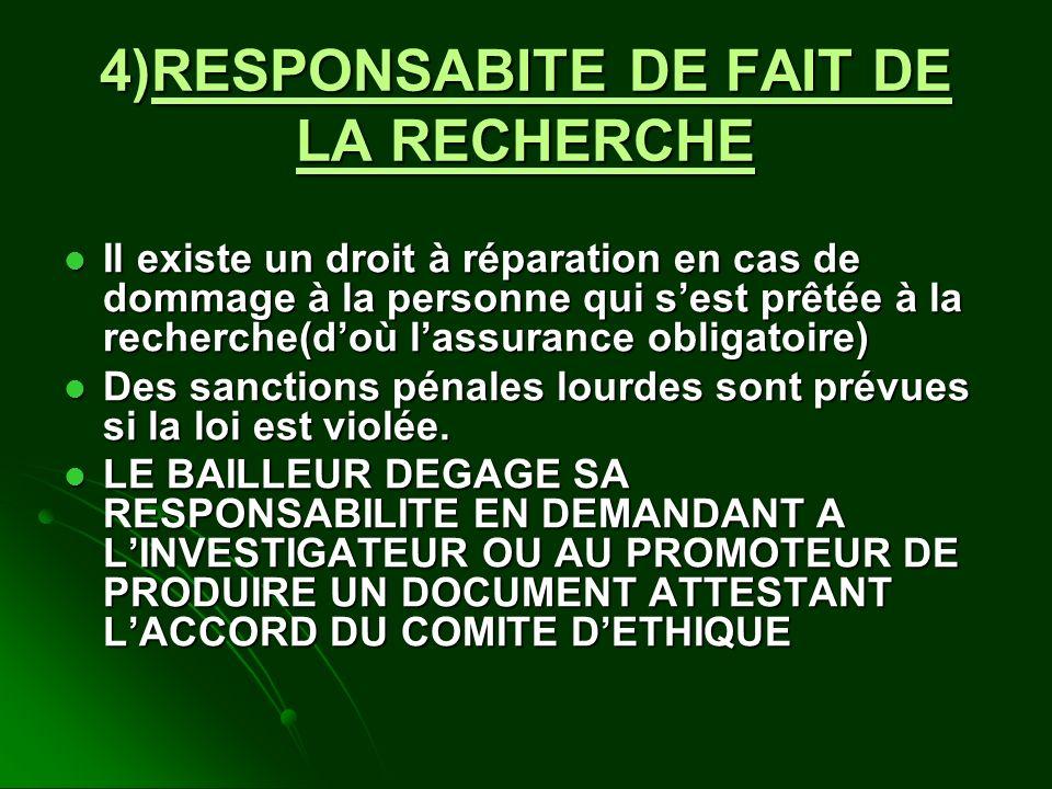 4)RESPONSABITE DE FAIT DE LA RECHERCHE Il existe un droit à réparation en cas de dommage à la personne qui sest prêtée à la recherche(doù lassurance o