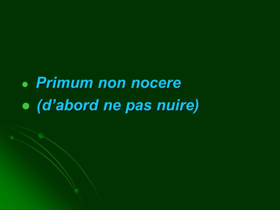 Primum non nocere Primum non nocere (dabord ne pas nuire) (dabord ne pas nuire)
