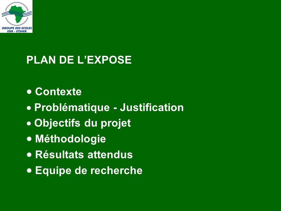 PLAN DE LEXPOSE Contexte Problématique - Justification Objectifs du projet Méthodologie Résultats attendus Equipe de recherche