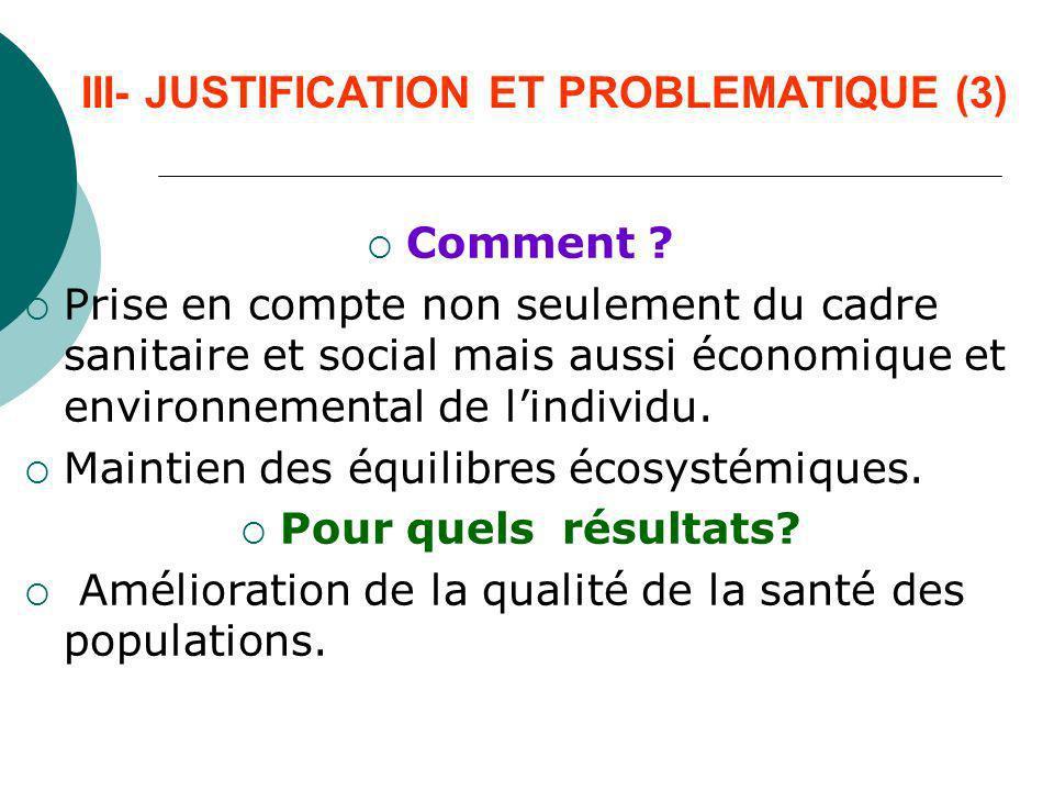 III- JUSTIFICATION ET PROBLEMATIQUE (3) Comment ? Prise en compte non seulement du cadre sanitaire et social mais aussi économique et environnemental