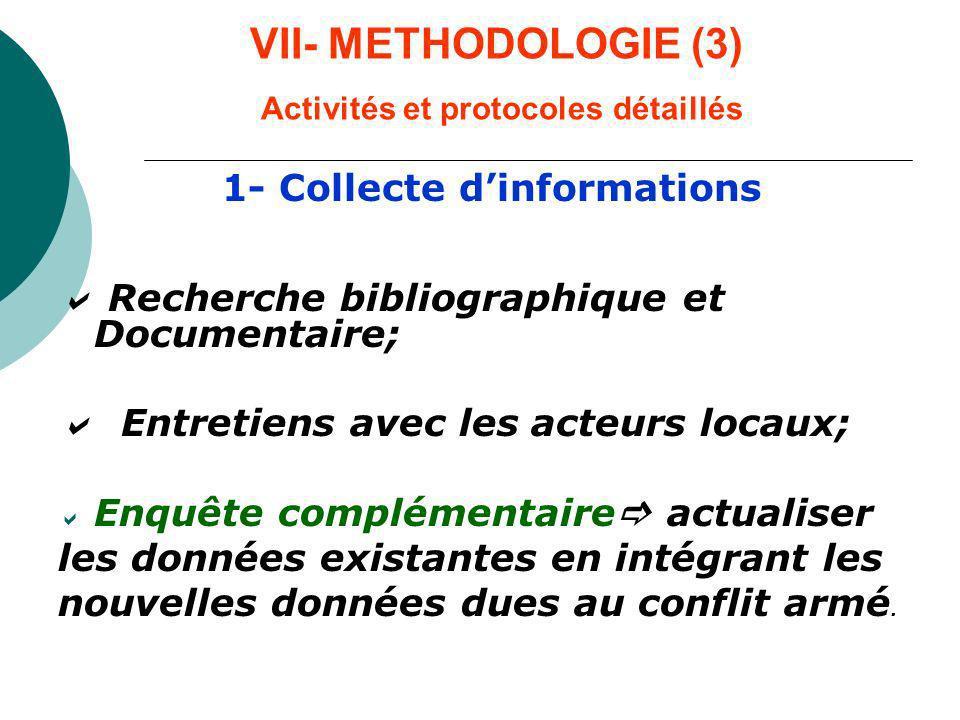 VII- METHODOLOGIE (3) Activités et protocoles détaillés 1- Collecte dinformations Recherche bibliographique et Documentaire; Entretiens avec les acteu