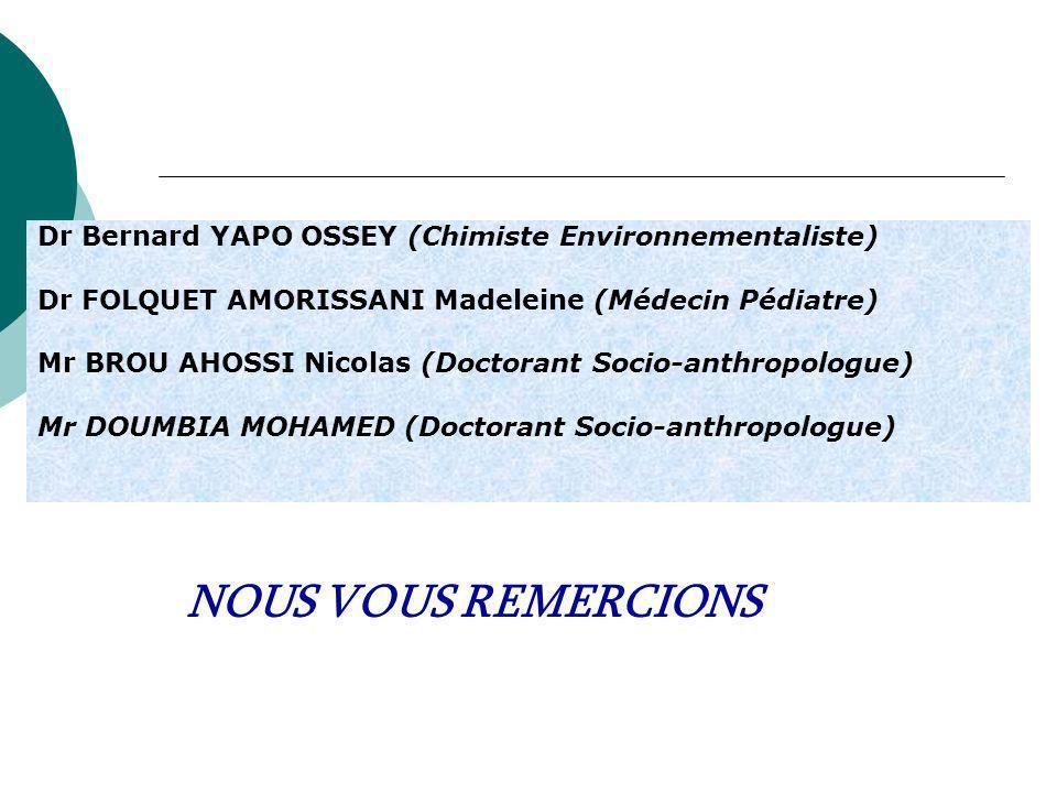 NOUS VOUS REMERCIONS Dr Bernard YAPO OSSEY (Chimiste Environnementaliste) Dr FOLQUET AMORISSANI Madeleine (Médecin Pédiatre) Mr BROU AHOSSI Nicolas (D