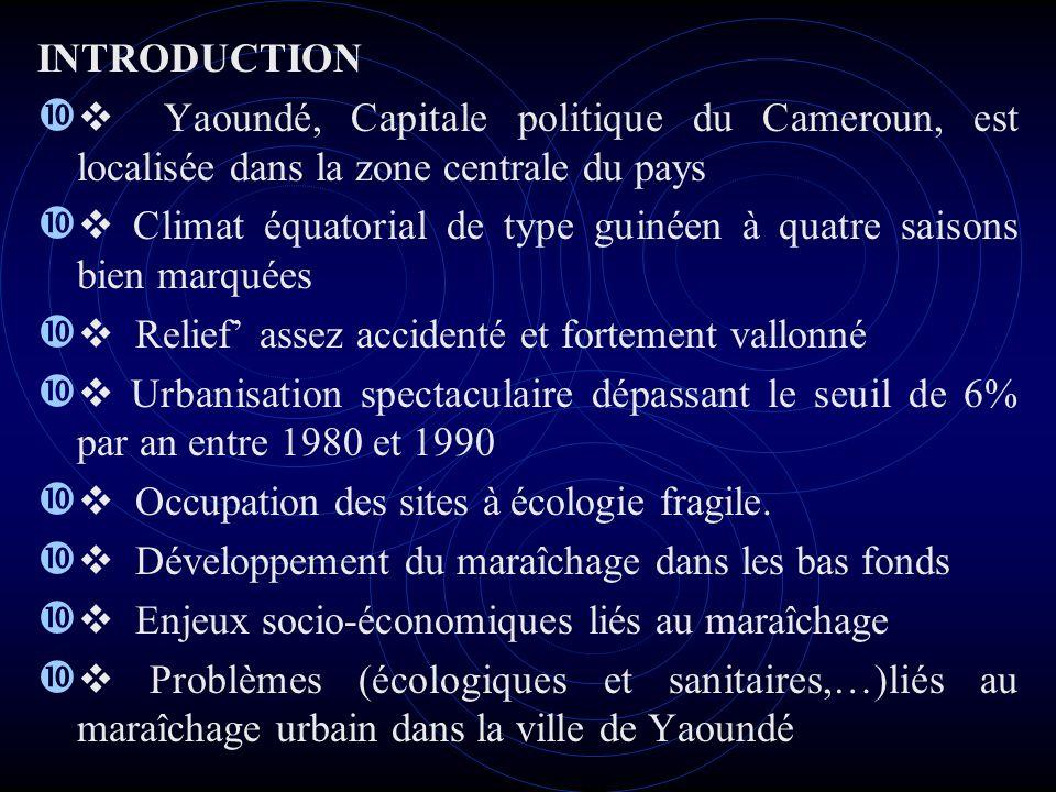 INTRODUCTION Yaoundé, Capitale politique du Cameroun, est localisée dans la zone centrale du pays Climat équatorial de type guinéen à quatre saisons b