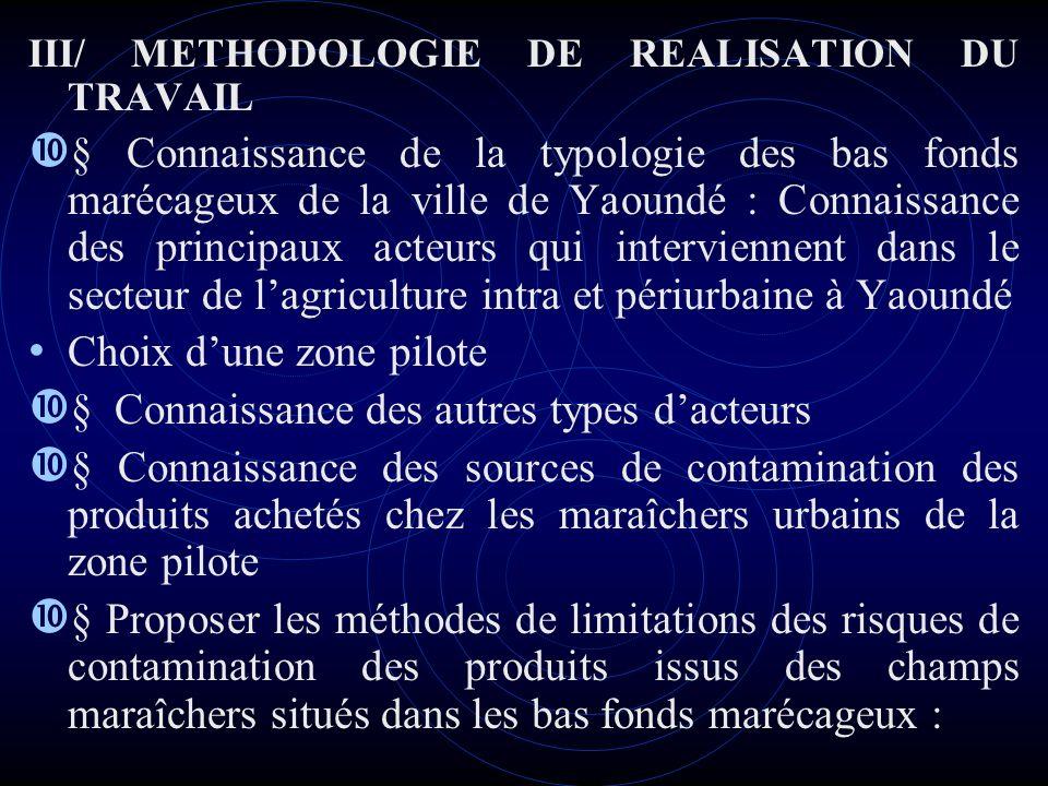 III/ METHODOLOGIE DE REALISATION DU TRAVAIL Connaissance de la typologie des bas fonds marécageux de la ville de Yaoundé : Connaissance des principaux