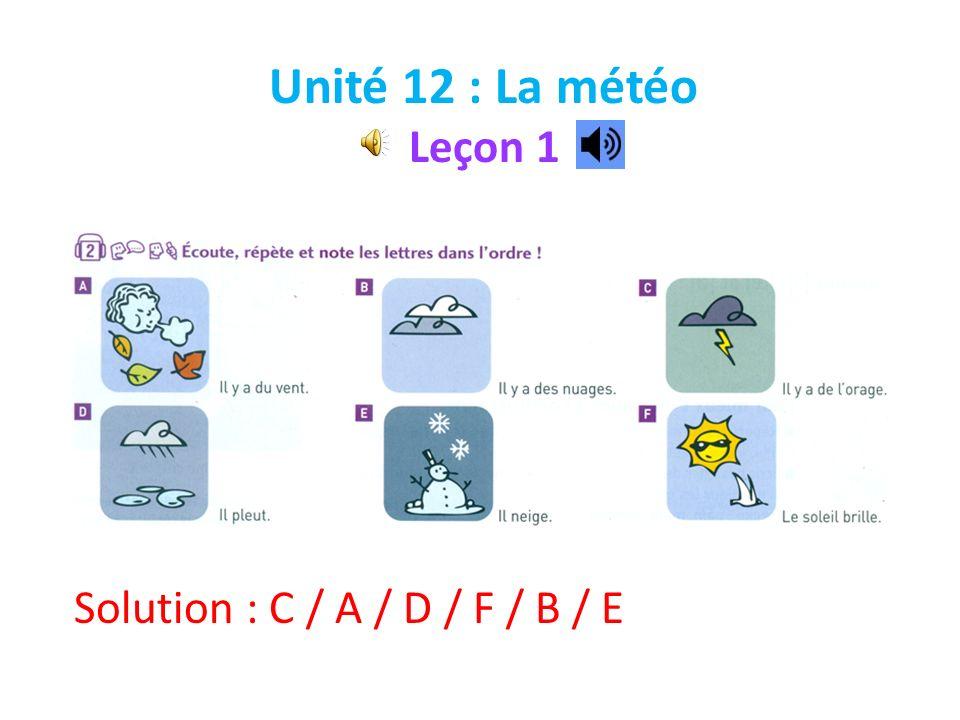 Unité 12 : La météo Leçon 1 Solution : C / A / D / F / B / E