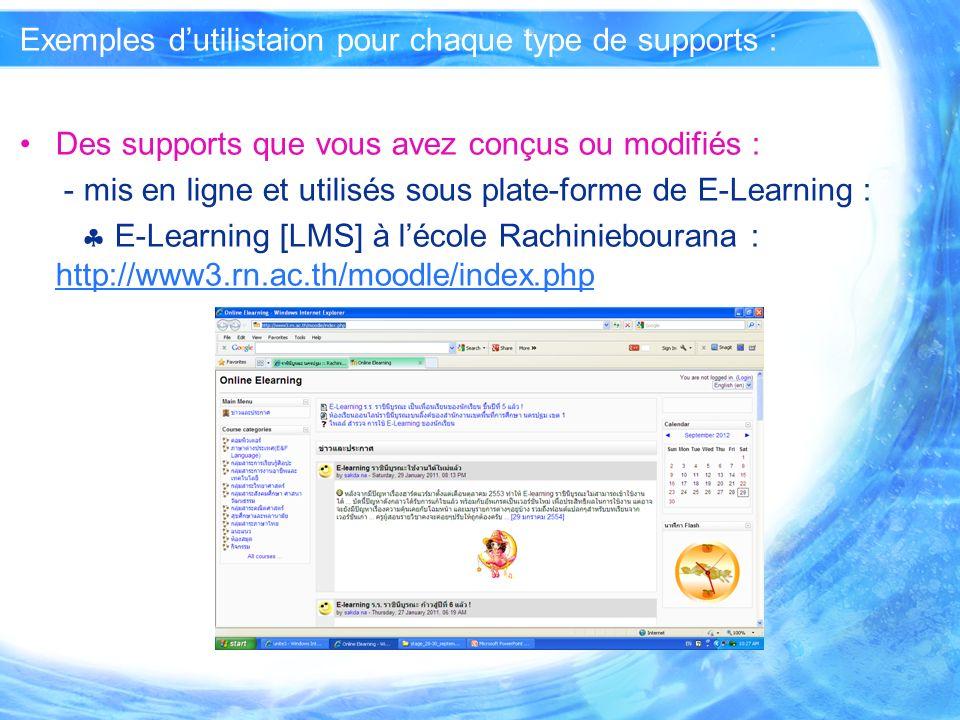 Exemples dutilistaion pour chaque type de supports : Des supports que vous avez conçus ou modifiés : - mis en ligne et utilisés sous plate-forme de E-