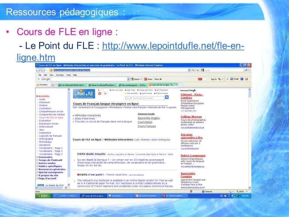Ressources pédagogiques : Cours de FLE en ligne : - Le Point du FLE : http://www.lepointdufle.net/fle-en- ligne.htmhttp://www.lepointdufle.net/fle-en-