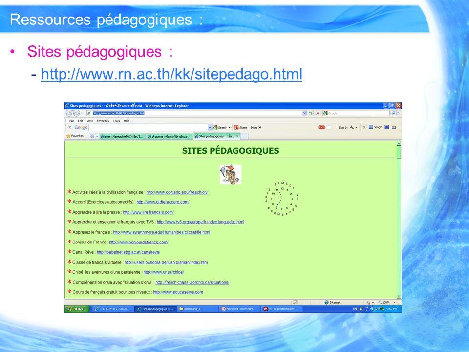 Ressources pédagogiques : Sites pédagogiques : - http://www.rn.ac.th/kk/sitepedago.htmlhttp://www.rn.ac.th/kk/sitepedago.html