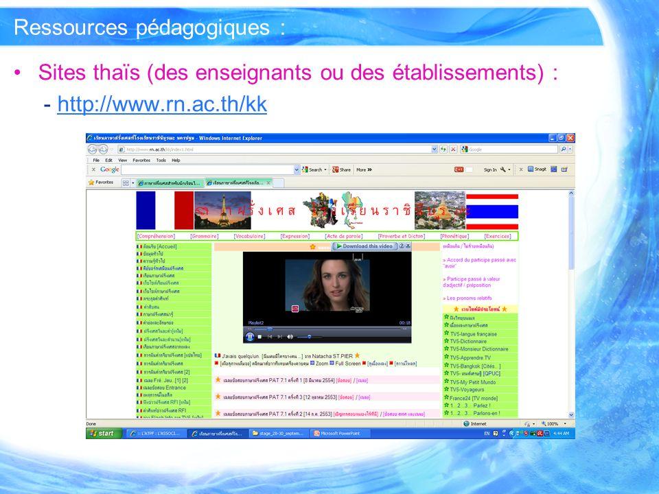 Ressources pédagogiques : Sites thaïs (des enseignants ou des établissements) : - http://www.rn.ac.th/kkhttp://www.rn.ac.th/kk