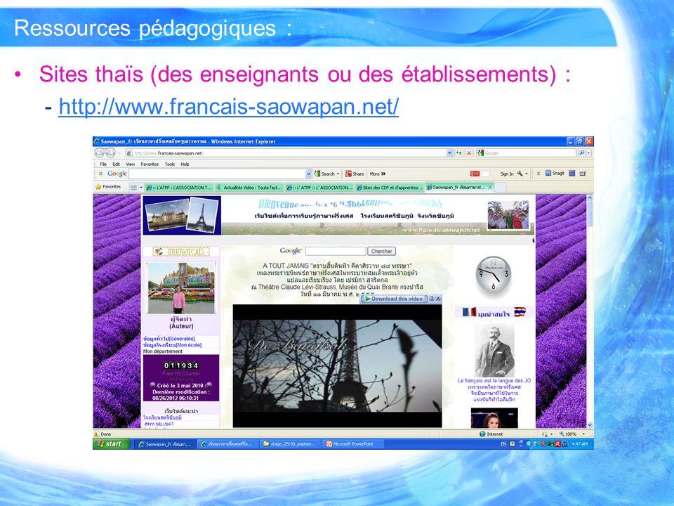 Ressources pédagogiques : Sites thaïs (des enseignants ou des établissements) : - http://www.francais-saowapan.net/http://www.francais-saowapan.net/