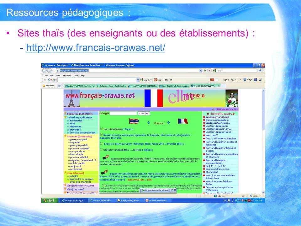 Ressources pédagogiques : Sites thaïs (des enseignants ou des établissements) : - http://www.francais-orawas.net/http://www.francais-orawas.net/