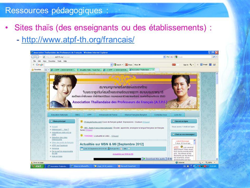 Ressources pédagogiques : Sites thaïs (des enseignants ou des établissements) : - http://www.atpf-th.org/francais/http://www.atpf-th.org/francais/