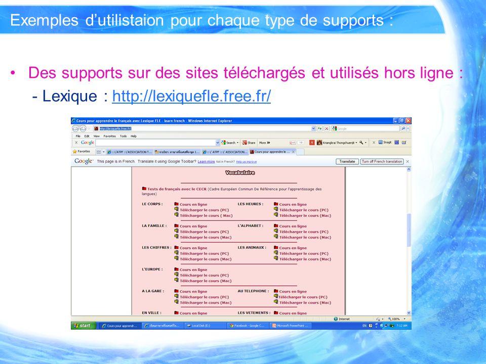 Exemples dutilistaion pour chaque type de supports : Des supports sur des sites téléchargés et utilisés hors ligne : - Lexique : http://lexiquefle.free.fr/http://lexiquefle.free.fr/