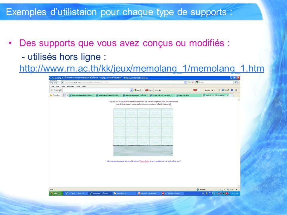 Exemples dutilistaion pour chaque type de supports : Des supports que vous avez conçus ou modifiés : - utilisés hors ligne : http://www.rn.ac.th/kk/je