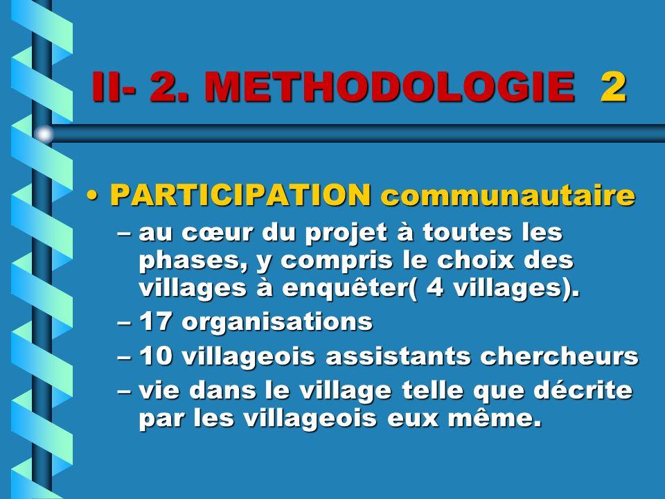 II- 2. METHODOLOGIE 2 PARTICIPATION communautairePARTICIPATION communautaire –au cœur du projet à toutes les phases, y compris le choix des villages à