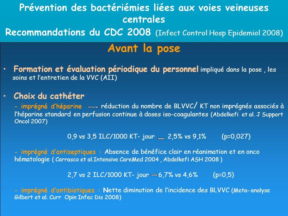 Prévention des bactériémies liées aux voies veineuses centrales Recommandations du CDC 2008 (Infect Control Hosp Epidemiol 2008) Avant la pose Formati