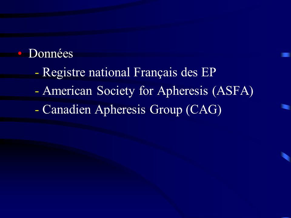 Données - Registre national Français des EP - American Society for Apheresis (ASFA) - Canadien Apheresis Group (CAG)