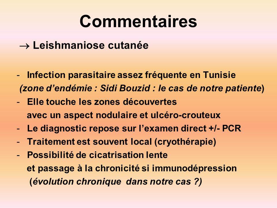 Commentaires Leishmaniose cutanée -Infection parasitaire assez fréquente en Tunisie (zone dendémie : Sidi Bouzid : le cas de notre patiente) -Elle tou