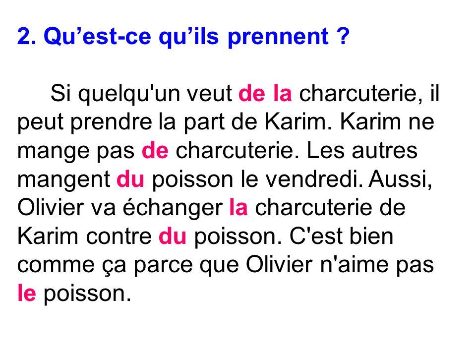 2.Quest-ce quils prennent . Si quelqu un veut de la charcuterie, il peut prendre la part de Karim.