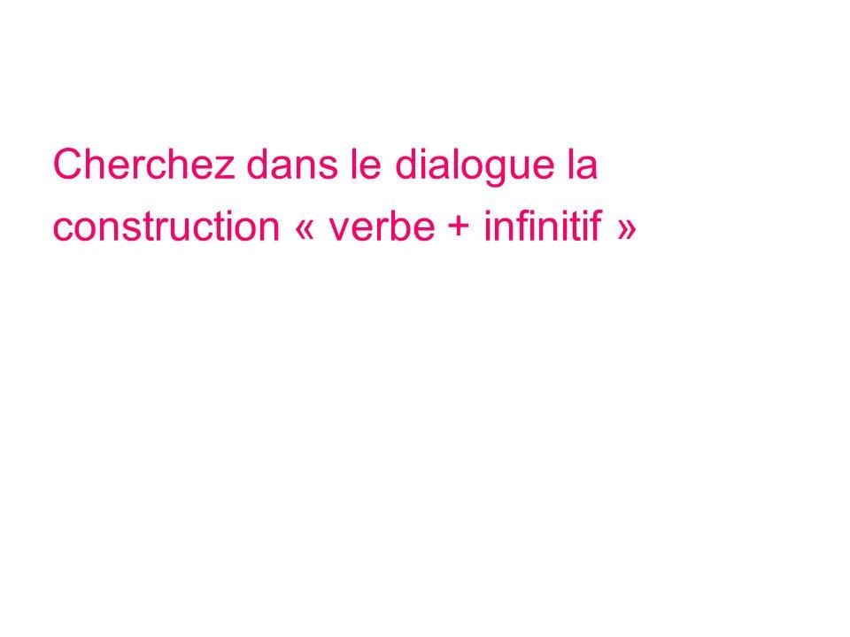 Cherchez dans le dialogue la construction « verbe + infinitif »