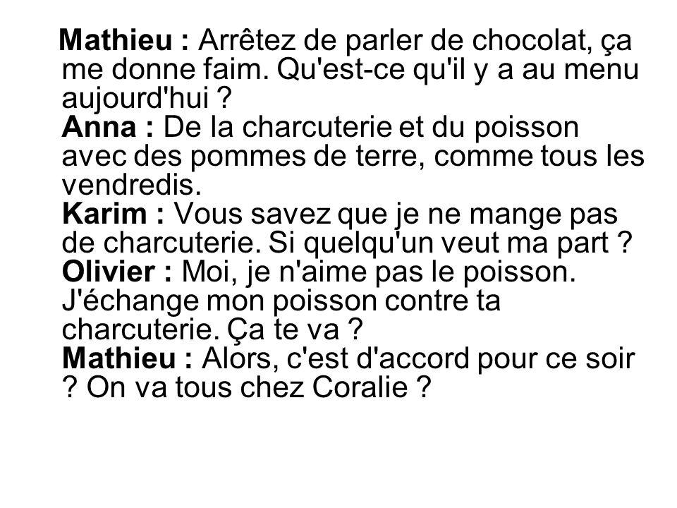 Mathieu : Arrêtez de parler de chocolat, ça me donne faim.