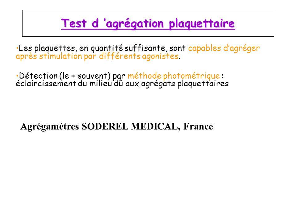 Test d agrégation plaquettaire Agrégamètres SODEREL MEDICAL, France Les plaquettes, en quantité suffisante, sont capables dagréger après stimulation p