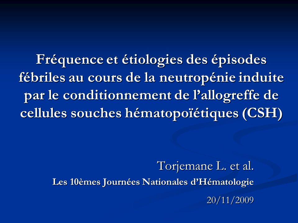 Fréquence et étiologies des épisodes fébriles au cours de la neutropénie induite par le conditionnement de lallogreffe de cellules souches hématopoïét