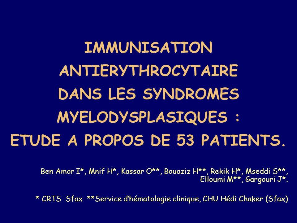 IMMUNISATION ANTIERYTHROCYTAIRE DANS LES SYNDROMES MYELODYSPLASIQUES : ETUDE A PROPOS DE 53 PATIENTS.