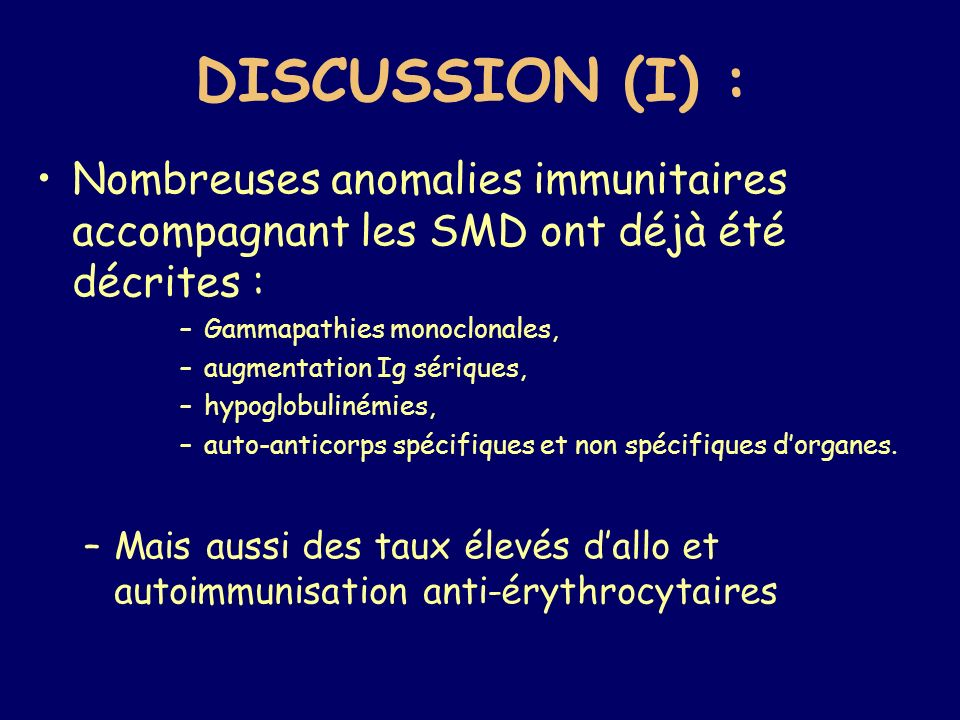 Nombreuses anomalies immunitaires accompagnant les SMD ont déjà été décrites : –Gammapathies monoclonales, –augmentation Ig sériques, –hypoglobulinémi