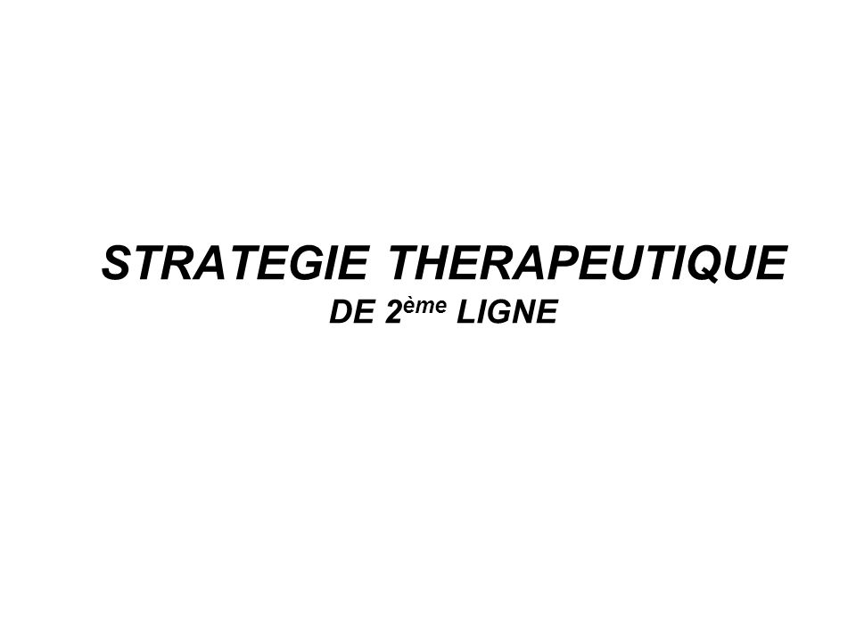 STRATEGIE THERAPEUTIQUE DE 2 ème LIGNE