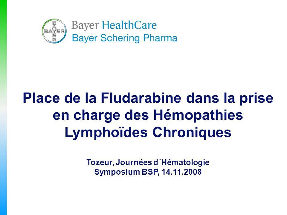 Place de la Fludarabine dans la prise en charge des Hémopathies Lymphoïdes Chroniques Tozeur, Journées d´Hématologie Symposium BSP, 14.11.2008