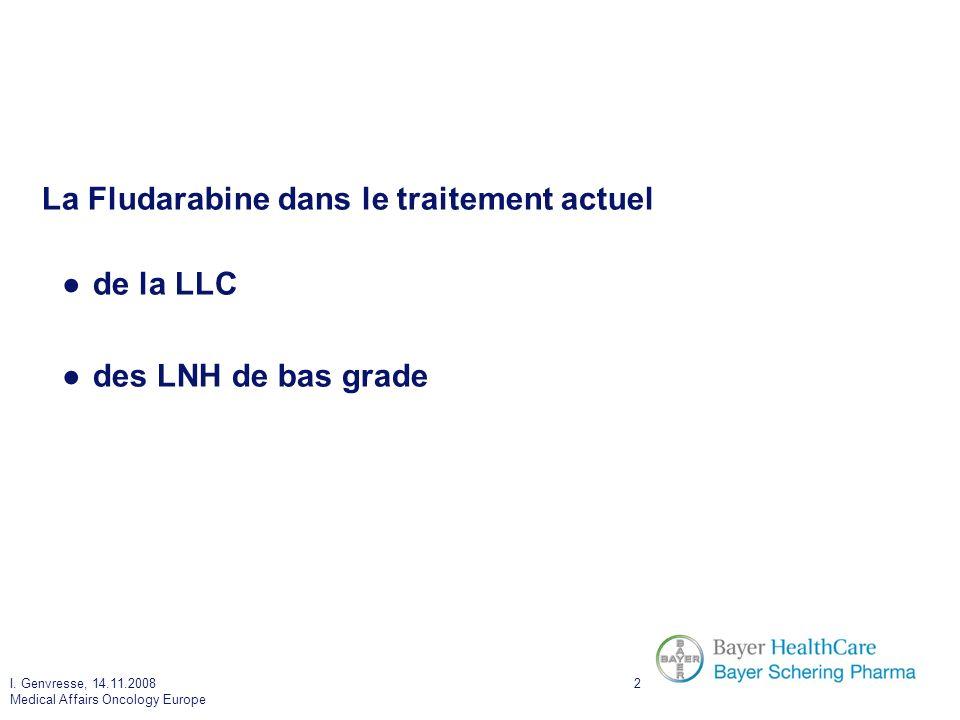 I. Genvresse, 14.11.2008 Medical Affairs Oncology Europe 2 La Fludarabine dans le traitement actuel de la LLC des LNH de bas grade