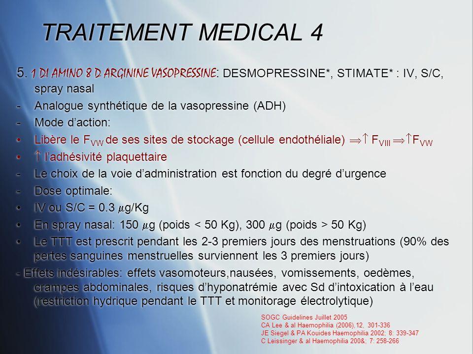TRAITEMENT MEDICAL 4 5. 1 DI AMINO 8 D ARGININE VASOPRESSINE : DESMOPRESSINE*, STIMATE* : IV, S/C, spray nasal -Analogue synthétique de la vasopressin
