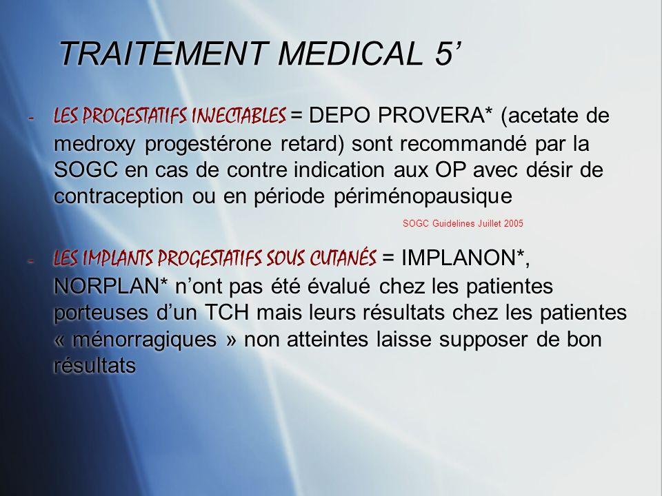 TRAITEMENT MEDICAL 5 -LES PROGESTATIFS INJECTABLES = DEPO PROVERA* (acetate de medroxy progestérone retard) sont recommandé par la SOGC en cas de cont