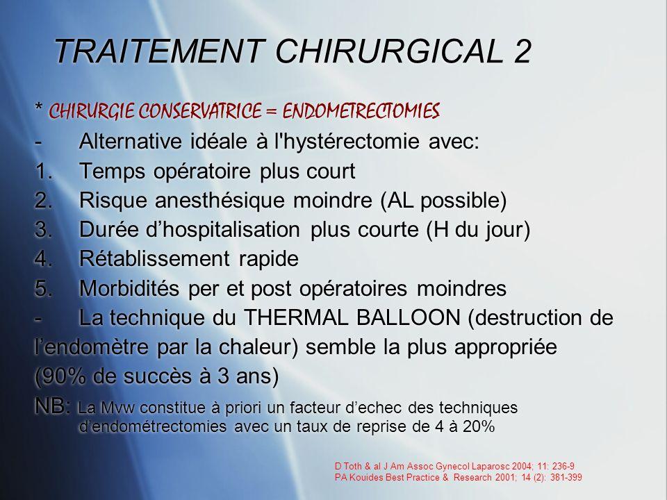 TRAITEMENT CHIRURGICAL 2 * CHIRURGIE CONSERVATRICE = ENDOMETRECTOMIES -Alternative idéale à l'hystérectomie avec: 1.Temps opératoire plus court 2.Risq