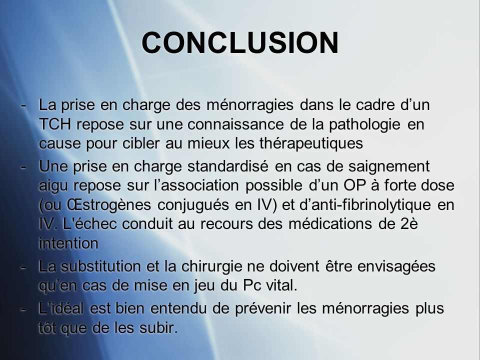 CONCLUSION -La prise en charge des ménorragies dans le cadre dun TCH repose sur une connaissance de la pathologie en cause pour cibler au mieux les th