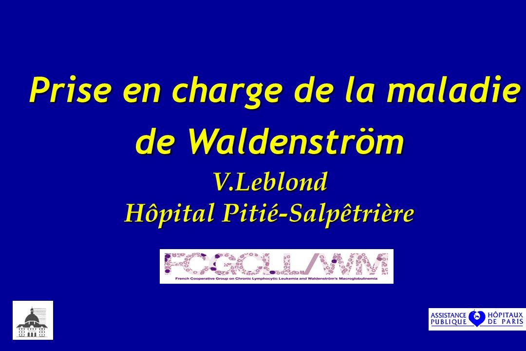 Prise en charge de la maladie de Waldenström V.Leblond Hôpital Pitié-Salpêtrière Prise en charge de la maladie de Waldenström V.Leblond Hôpital Pitié-