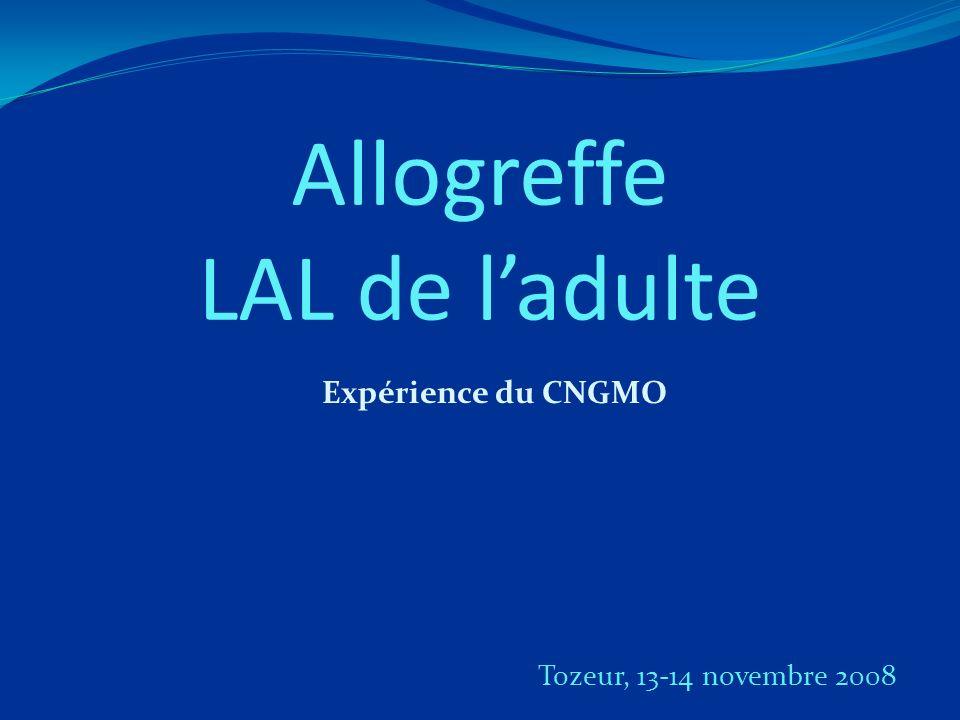 Allogreffe LAL de ladulte Expérience du CNGMO Tozeur, 13-14 novembre 2008