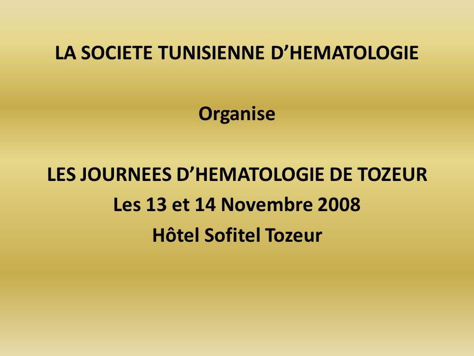 LA SOCIETE TUNISIENNE DHEMATOLOGIE Organise LES JOURNEES DHEMATOLOGIE DE TOZEUR Les 13 et 14 Novembre 2008 Hôtel Sofitel Tozeur