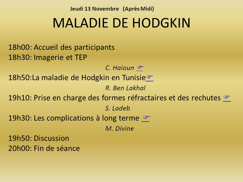 MALADIE DE HODGKIN 18h00: Accueil des participants 18h30: Imagerie et TEP C.