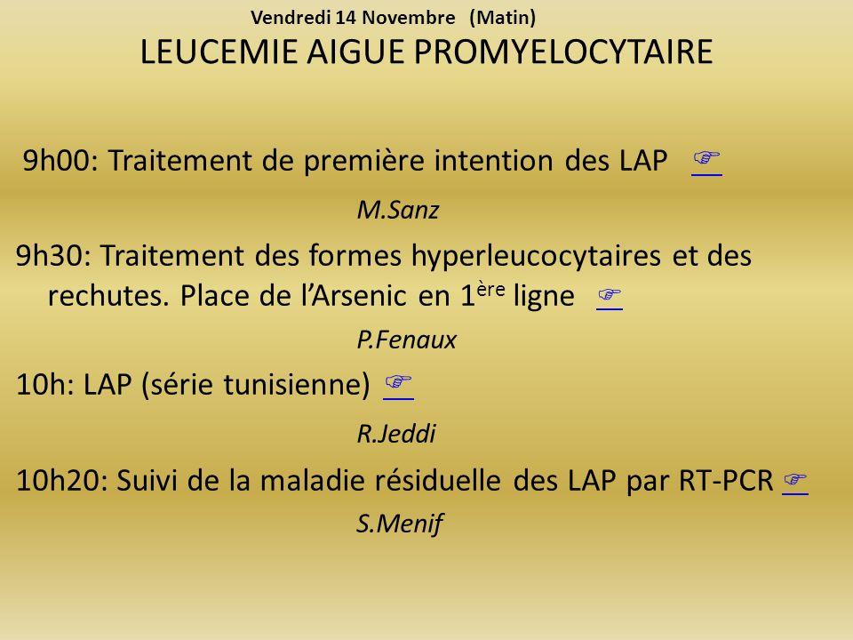 LEUCEMIE AIGUE PROMYELOCYTAIRE 9h00: Traitement de première intention des LAP M.Sanz 9h30: Traitement des formes hyperleucocytaires et des rechutes.
