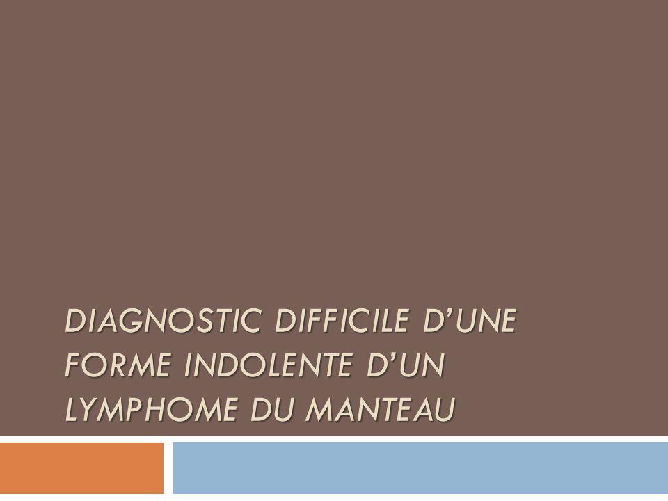 DIAGNOSTIC DIFFICILE DUNE FORME INDOLENTE DUN LYMPHOME DU MANTEAU