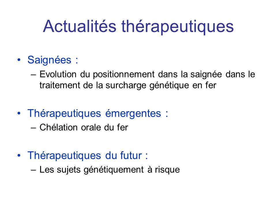 Actualités thérapeutiques Saignées : –Evolution du positionnement dans la saignée dans le traitement de la surcharge génétique en fer Thérapeutiques é