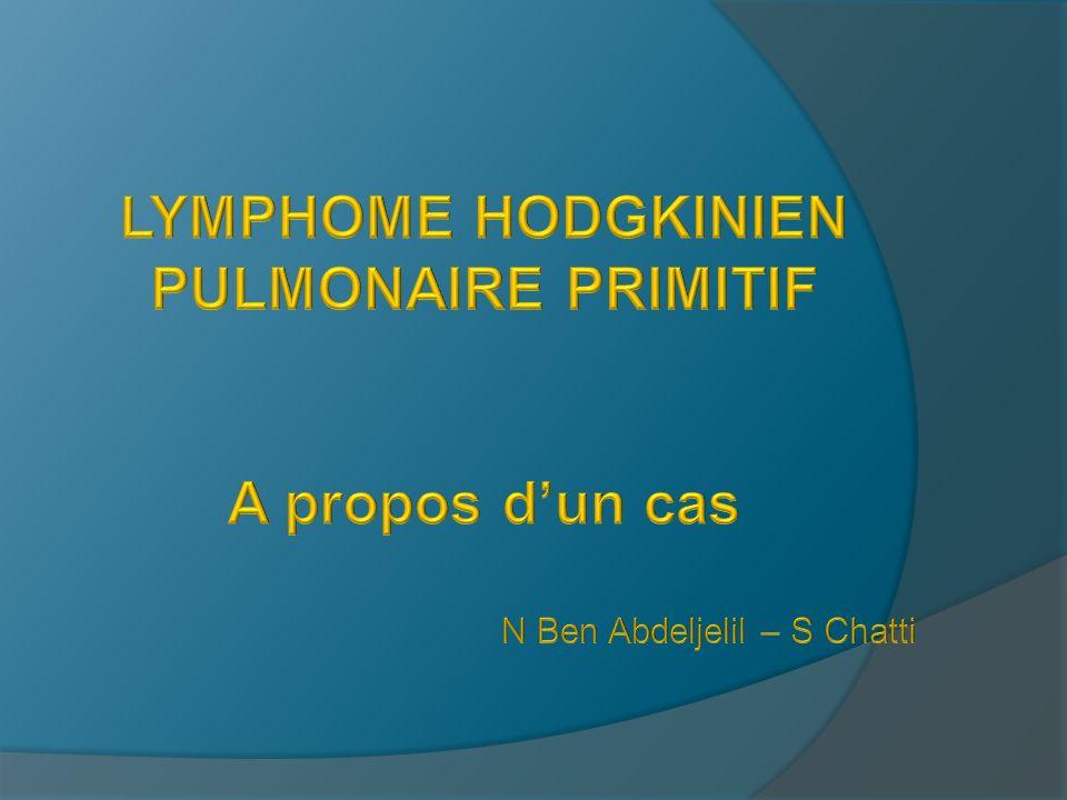 INTRODUCTION (1) Lymphome hodgkinien pulmonaire primitif: Maladie rare: 1% de tous les lymphomes Critères diagnostiques: 1- Atteinte parenchymateuse isolée 2- Absence dadénopathie hilaire, périphérique et labsence datteinte viscérale 3- Histologie confirmant le lymphome hodgkinien